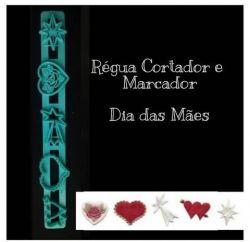 Kit Régua Marcadores e Cortadores Dia das Mães